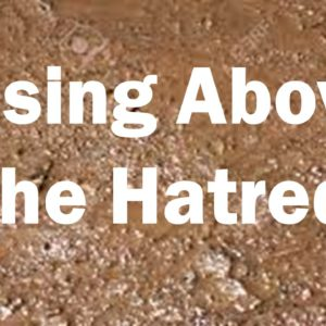 "Rising Above the Hatred: Session 1 – ""God's Eternal and Consistent Plan"""